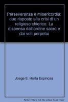 Perseveranza e misericordia: due risposte alla crisi di un religioso chierico - Horta Espinoza Joege E.