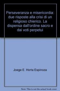 Copertina di 'Perseveranza e misericordia: due risposte alla crisi di un religioso chierico'