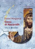 Gesù di Nazareth. Vita e destino - Daniel Marguerat