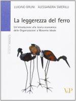 La leggerezza del ferro. Un'introduzione alla teoria economica delle «organizzazioni a movente ideale» - Luigi Bruni, Alessandra Smerilli