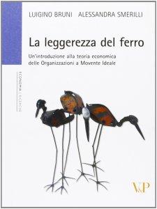 Copertina di 'La leggerezza del ferro. Un'introduzione alla teoria economica delle «organizzazioni a movente ideale»'