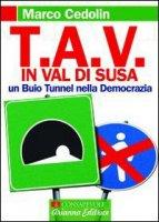 TAV in val di Susa. Un buio tunnel nella democrazia - Cedolin Marco