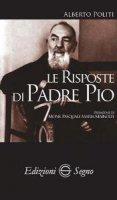 Le risposte di Padre Pio - Alberto Politi