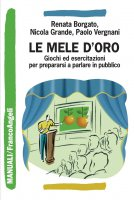 Le mele d'oro. Giochi ed esercitazioni per prepararsi a parlare in pubblico - Renata Borgato, Nicola Grande, Paolo Vergnani