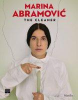 Marina Abramovic. The cleaner. Catalogo della mostra (Firenze, 21 settembre 2018-20 gennaio 2019). Ediz. illustrata
