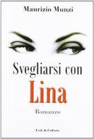 Svegliarsi con Lina - Munzi Maurizio