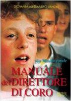 Manuale del direttore di coro. La Musica corale - Vanzin Giovanni Alessandro