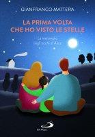 La prima volta che ho visto le stelle - Gianfranco Mattera