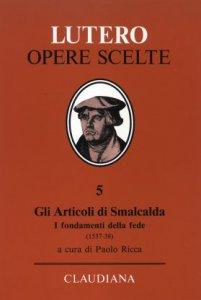 Copertina di 'Gli articoli di Smalcalda. I fondamenti della fede (1537-38)'