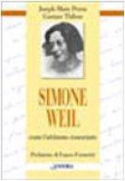 Simone Weil. Come l'abbiamo conosciuta - Thibon Gustav, Perrin Joseph-Marie