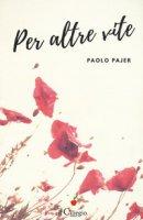 Per altre vite - Pajer Paolo
