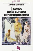 Il corpo nella cultura contemporanea (gdt 148) - Spinsanti Sandro