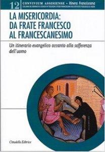 Copertina di 'Misericordia: da frate Franceso al francescanesimo'