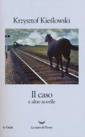 Il caso e altre novelle - Kieslowski Krzysztof