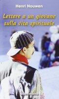 Lettere a un giovane sulla vita spirituale - Nouwen Henri J.
