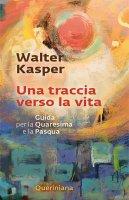 Una traccia verso la vita - Walter Kasper