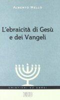 L' ebraicità di Gesù e dei Vangeli - Mello Alberto