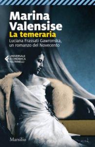 Copertina di 'La temeraria. Luciana Frassati Gawronska, un romanzo del Novecento'