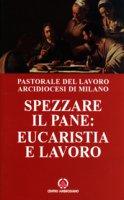 Spezzare il pane: eucaristia e lavoro. Riflessioni di un lavoratore sulla celebrazione eucaristica - Diocesi di Milano