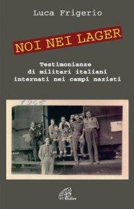 Copertina di 'Noi nei lager. Testimonianze di militari italiani internati nei campi nazisti (1943 - 1945)'