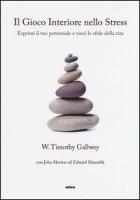 Il gioco interiore nello stress. Esprimi il tuo potenziale e vinci le sfide della vita - Gallwey Timothy W., Horton John, Hanzelik Edward