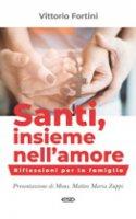 Santi, insieme nell'amore - Vittorio Fortini