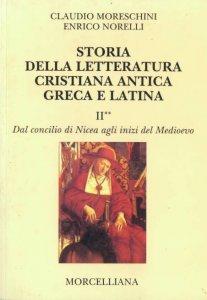 Copertina di 'Storia della letteratura cristiana antica greca e latina [vol_2] / Dal Concilio di Nicea agli inizi del Medioevo'