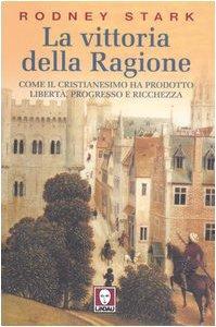 Copertina di 'La vittoria della ragione. Come il cristianesimo ha prodotto libertà, progresso e ricchezza'