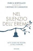 Nel silenzio dell'eremo - Enrica Bortolazzi. monaci di Camaldoli