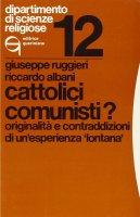 Cattolici comunisti? Originalità e contraddizioni di un'esperienza «Lontana» - Ruggieri Giuseppe, Albani Riccardo