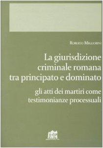 Copertina di 'Giurisdizione criminale romana tra principato e dominato. Gli atti dei martiri come testimonianze processuali'