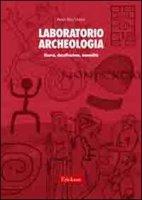 Laboratorio archeologia. Ricerca, classificazione, manualità - Vizzari Anna R.