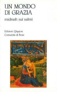 Copertina di 'Un mondo di grazia. Letture dal Midrash sui salmi Midrash tehillin'