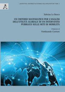 Copertina di 'Un criterio matematico per l'analisi dell'utilità globale di un intervento pubblico sulle reti di mobilità'