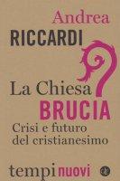 La Chiesa brucia - Andrea Riccardi