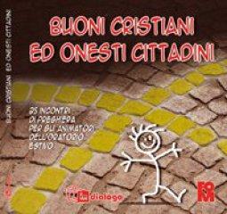 Copertina di 'Buoni cristiani ed onesti cittadini. 25 incontri di preghiera per gli animatori dell'oratorio estivo'