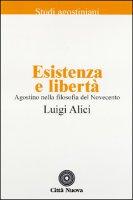Agostino nella filosofia del Novecento [vol_1] / Esistenza e libertà - Alici Luigi, Piccolomini Remo, Pieretti Antonio