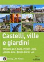 Castelli, ville e giardini. Itinerari tra Valle d'Aosta, Piemonte, Liguria, Lombardia, Emilia-Romagna, Veneto e Lazio - De Luca Federica