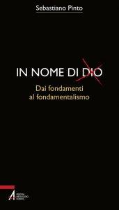Copertina di 'In nome di Dio. Dai fondamenti al fondamentalismo'