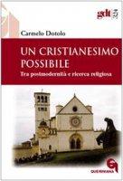 Un cristianesimo possibile. Tra postmodernità e ricerca religiosa - Dotolo Carmelo