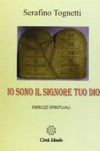 Io sono il signore tuo dio esercizi spirituali 5 cd audio libro tognetti serafino citt - Divo barsotti meditazioni ...