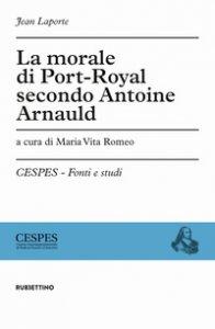 Copertina di 'La morale di Port-Royal secondo Antoine Arnauld'