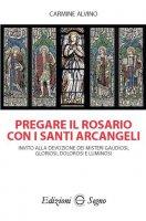 Pregare il rosario con i santi arcangeli - Carmine Alvino