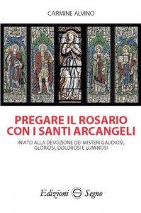 Copertina di 'Pregare il rosario con i santi arcangeli'