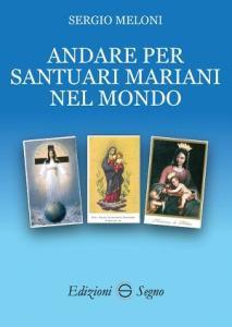 Copertina di 'Andare per santuari mariani nel mondo'