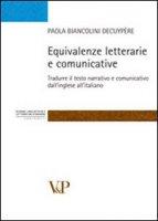 Equivalenze letterarie e comunicative. Tradurre il testo narrativo e comunicativo dall'inglese all'italiano - Biancolini Decuypere Paola