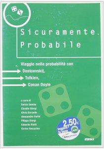 Copertina di 'Sicuramente probabile. Viaggio nella probabilità con Dostoevskij, Tolkien, Conan Doyle. Catalogo della mostra (2005)'