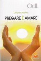 Pregare è amare - Amirante Chiara