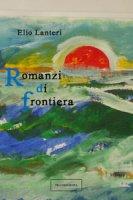 Romanzi di frontiera - Lanteri Elio