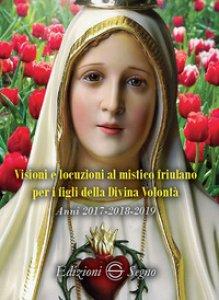 Copertina di 'Visioni e locuzioni al mistico friulano per i figli della Divina Volontà. Anni 2017-2018-2019'